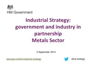 Industrial Strategy: government and industry in partnership Metals Sector