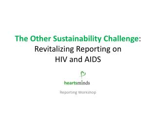 The Other Sustainability Challenge : Revitalizing Reporting on  HIV  and AIDS