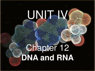 UNIT IV Chapter 12                DNA and RNA