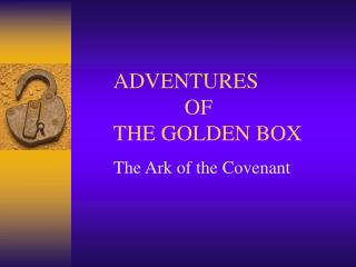 ADVENTURES 			OF 	THE GOLDEN BOX
