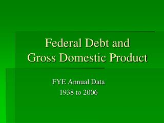 Federal Debt and  Gross Domestic Product