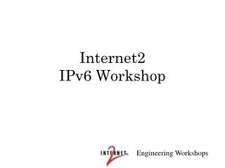 Internet2 IPv6 Workshop