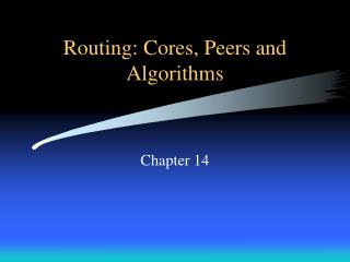 Routing: Cores, Peers and Algorithms