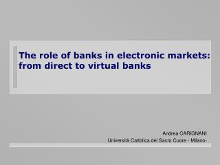 The role of banks in electronic markets:  from direct to virtual banks