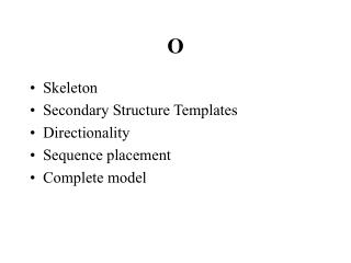 Skeleton Secondary Structure Templates Directionality Sequence placement Complete model
