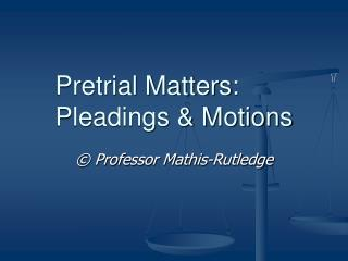 Pretrial Matters:  Pleadings & Motions