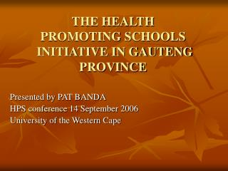 THE HEALTH  PROMOTING SCHOOLS  INITIATIVE IN GAUTENG PROVINCE