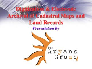Digitization & Electronic Archival of Cadastral Maps and Land Records Presentation by