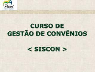 CURSO DE GESTÃO DE CONVÊNIOS < SISCON >