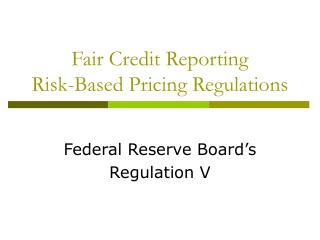 Fair Credit Reporting  Risk-Based Pricing Regulations