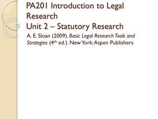 PA201 Introduction to Legal Research Unit 2 – Statutory Research