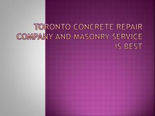 Toronto Concrete Repair Company And Masonry Service Is Best