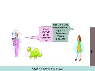 Ho! Mme Lina faite attention, il y a un  dinosaure dans la classe!!!