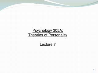 Psychology 305A:  Theories of Personality Lecture 7