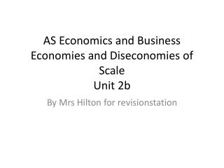 AS Economics and Business Economies and Diseconomies of Scale Unit 2b