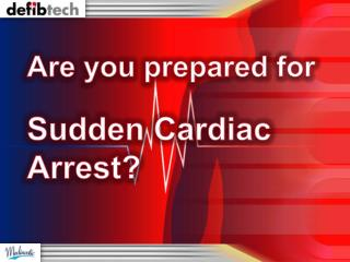 Are you prepared for   Sudden Cardiac Arrest