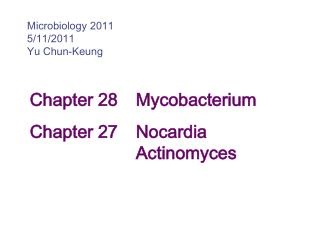 Chapter 28	  Mycobacterium 		Chapter 27	  Nocardia 							  Actinomyces