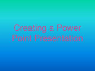 Creating a Power Point Presentation