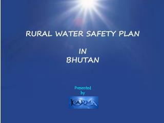 RURAL WATER SAFETY PLAN IN BHUTAN