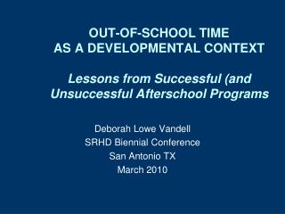 OUT-OF-SCHOOL TIME AS A DEVELOPMENTAL CONTEXT Lessons from Successful (and Unsuccessful Afterschool Programs