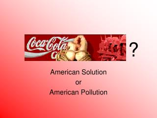 American Solution or American Pollution
