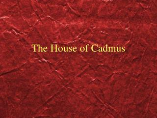 The House of Cadmus
