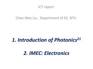 1. Introduction of Photonics 21 2. IMEC: Electronics