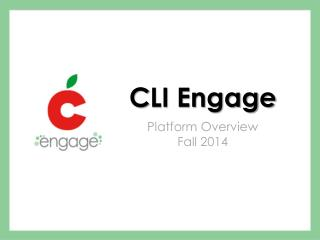 C LI Engage Platform Overview  Fall 2014