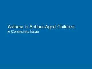 Asthma in School-Aged Children: A Community Issue