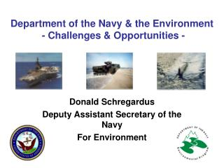 Department of the Navy & the Environment  - Challenges & Opportunities -