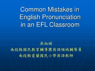 Common Mistakes in     English Pronunciation     in an EFL Classroom