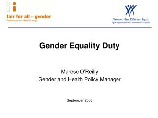 Gender Equality Duty Marese O'Reilly Gender and Health Policy Manager September 2006