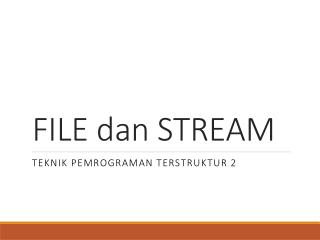 FILE dan STREAM
