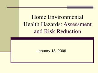 Home Environmental Health Hazards:  Assessment and Risk Reduction