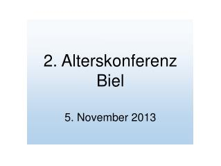 2. Alterskonferenz Biel 5. November 2013