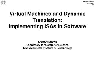 Virtual Machines and Dynamic Translation: Implementing ISAs in Software