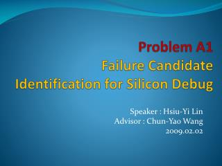 Problem A1 Failure Candidate Identification for Silicon Debug