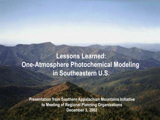 Lessons Learned: One-Atmosphere Photochemical Modeling  in Southeastern U.S.