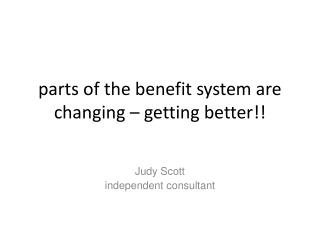 parts of the benefit system are changing – getting better!!