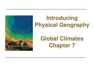 Introducing  Physical Geography Global Climates Chapter 7