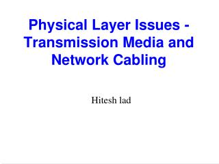 Physical Layer Issues - Transmission Media and Network Cabling