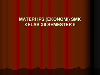 MATERI IPS (EKONOMI) SMK KELAS XII SEMESTER 5