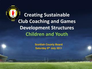Creating Sustainable  Club Coaching and Games Development Structures Children and Youth