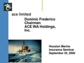 Dominic Frederico  Chairman ACE INA Holdings, Inc.