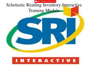Scholastic Reading Inventory-Interactive Training Module
