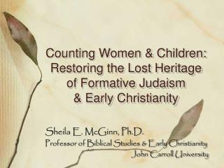 Counting Women & Children: Restoring the Lost Heritage of Formative Judaism & Early Christianity