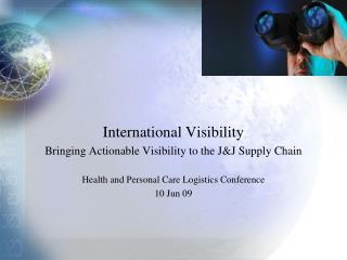 International Visibility Bringing Actionable Visibility to the J&J Supply Chain