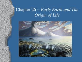 Chapter 26 ~  Early Earth and The Origin of Life