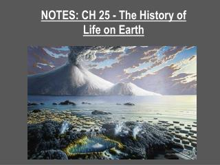 NOTES: CH 25 - The History of  Life on Earth