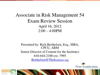 Associate in Risk Management 54  Exam Review Session April 16, 2012 2:00 – 4:00PM
